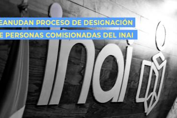 inai – REANUDAN PROCESO DESIGNACIÓN PERSONAS COMISIONADAS INAI